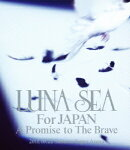 LUNA SEA For JAPAN A Promise to The Brave 2011.10.22 Saitama Super Arena【Blu-ray】