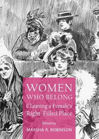 WomenWhoBelong:ClaimingaFemalesRight-FilledPlace[MarshaR.Robinson]