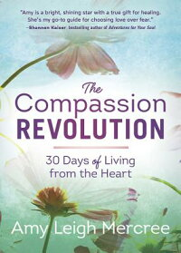 TheCompassionRevolution:30DaysofLivingfromtheHeartCOMPASSIONREVOLUTION[AmyLeighMercree]