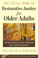 The Little Book of Restorative Justice for Older Adults: Finding Solutions to the Challenges of an A