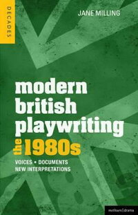 ModernBritishPlaywriting:The1980s:Voices,Documents,NewInterpretations[JaneMilling]