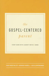TheGospel-CenteredParent:StudyGuidewithLeader'sNotes[RoseMarieMiller]