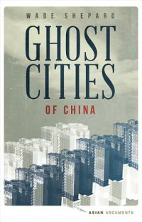 GhostCitiesofChina:TheStoryofCitiesWithoutPeopleintheWorld'sMostPopulatedCountry[WadeShepard]