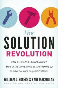 TheSolutionRevolution:HowBusiness,Government,andSocialEnterprisesAreTeamingUptoSolveSo[WilliamD.Eggers]