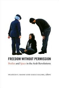 FreedomWithoutPermission:BodiesandSpaceintheArabRevolutions[FrancesS.Hasso]