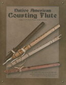 Native American Courting Flute: Easy-To-Follow Flute Instructions [With CD (Audio)]