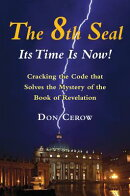 The 8th Seal-Its Time Is Now!: Cracking the Code That Solves the Mystery of the Book of Revelation