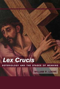 LexCrucis:SoteriologyandtheStagesofMeaning[WilliamP.Loewe]