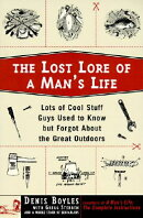 The Lost Lore of a Man's Life: Lots of Cool Stuff Guys Used to Know But Forgot about the Great Outdo
