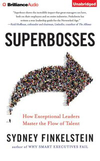 Superbosses:HowExceptionLeadersMastertheFlowofTalent[SydneyFinkelstein]