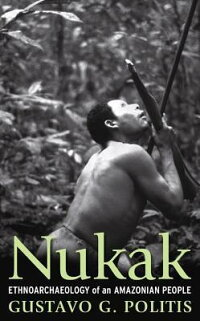 Nukak:_Ethnoarchaeology_of_an