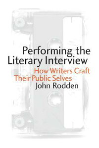 PerformingtheLiteraryInterview:HowWritersCraftTheirPublicSelves[JohnRodden]