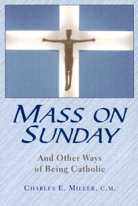 MassonSunday:AndOtherWaysofBeingCatholic[CharlesEdwardMiller]