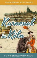 Learn German with Stories: Karneval in Koln - 10 Short Stories for Beginners