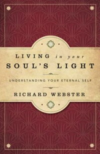 LivinginYourSoul'sLight:UnderstandingYourEternalSelf[RichardWebster]