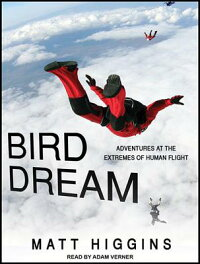 BirdDream:AdventuresattheExtremesofHumanFlight[MattHiggins]
