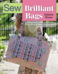 SewBrilliantBags:Choosefrom12BeautifulProjects,ThenDesignYourOwn[DebbieShore]