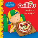 Caillou Prepare Un Repas (French Edition of Caillou Makes a Meal)