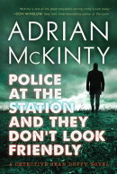 Police at the Station and They Don't Look Friendly: A Detective Sean Duffy Novel