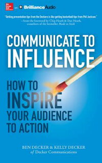 CommunicatetoInfluence:HowtoInspireYourAudiencetoAction[BenDecker]
