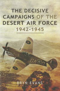 TheDecisiveCampaignsoftheDesertAirForce19421945[BrynEvans]