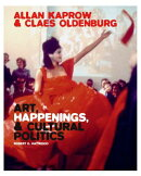 Allan Kaprow and Claes Oldenburg: Art, Happenings, and Cultural Politics