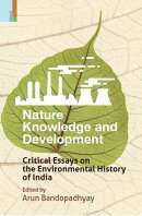 Nature, Knowledge and Development: Critical Essays on the Environmental History of India