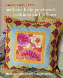 Kaffe Fassett's Brilliant Little Patchwork Cushions and Pillows: 20 Patchwork Projects Using Kaffe F