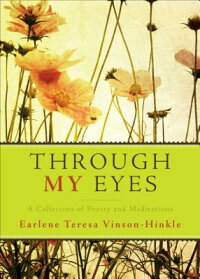 ThroughMyEyes:ACollectionofPoetryandMeditations[EarleneTeresaVinson-Hinkle]