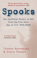 Spooks the Unofficial History of Mi5 from the First Atom Spy to 7/7 1945-2009