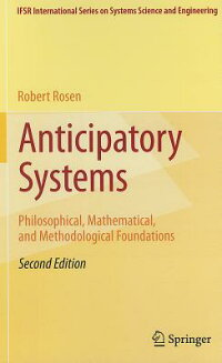 AnticipatorySystems:Philosophical,Mathematical,andMethodologicalFoundations