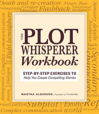 ThePlotWhispererWorkbook:Step-By-StepExercisestoHelpYouCreateCompellingStories