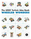 The Lego Technic Idea Book: Wheeled Wonders: Wheeled Wonders