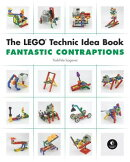 The Lego Technic Idea Book: Fantastic Contraptions: Fantastic Contraptions