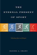 The Eternal Present of Sport: Rethinking Sport and Religion