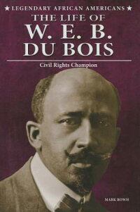 TheLifeofW.E.B.DuBois:CivilRightsChampion[MarkRowh]