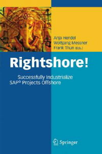 Rightshore!:SuccessfullyIndustrializeSAPProjectsOffshore