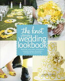 The Knot Ultimate Wedding Lookbook: More Than 1,000 Cakes, Centerpieces, Bouquets, Dresses, Decorati