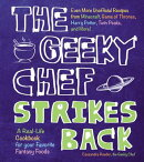 The Geeky Chef Strikes Back!: Even More Unofficial Recipes from Minecraft, Game of Thrones, Harry Po