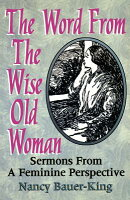 The Word from the Wise Old Woman: Sermons from a Feminine Perspective