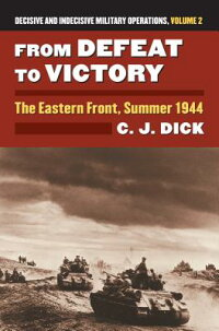 FromDefeattoVictory:TheEasternFront,Summer1944DecisiveandIndecisiveMilitaryOperations,[CharlesJ.Dick]