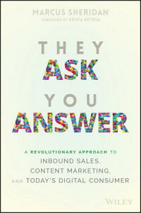 TheyAskYouAnswer:ARevolutionaryApproachtoInboundSales,ContentMarketing,andToday'sDigit[MarcusSheridan]