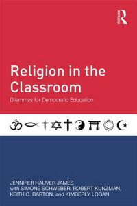 ReligionintheClassroom:DilemmasforDemocraticEducation[JenniferJames]