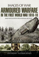 Armoured Warfare in the First World War: Rare Photographs from Wartime Archives