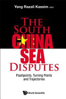 South China Sea Disputes, The: Flashpoints, Turning Points and Trajectories