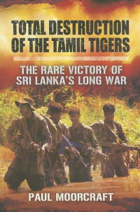 TotalDestructionoftheTamilTigers:TheRareVictoryofSriLankaSLongWar[PaulMoorcraft]