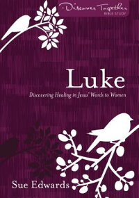 Luke-NewEdition:DiscoveringHealinginJesus'WordstoWomen[SueEdwards]