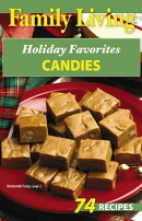Family Living: Holiday Favorites Candies: 74 Recipes