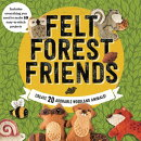 Felt Forest Friends: Create 20 Adorable Woodland Animals