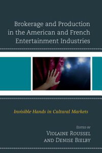 BrokerageandProductionintheAmericanandFrenchEntertainmentIndustries:InvisibleHandsinCul[ViolaineRoussel]
